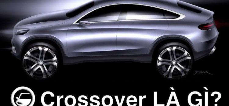 Xe Crossover Là Gì? Phân Khúc Và Tính Năng Dòng Xe Crossover