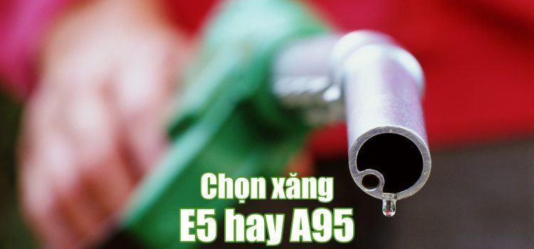 Xăng E5 Và A95 Loại Nào Tốt Hơn?
